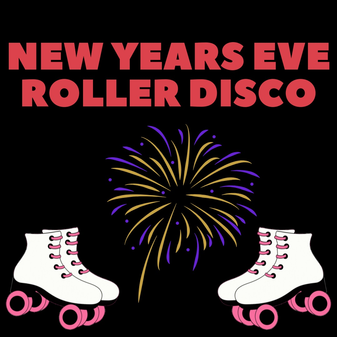 New Years Eve Roller Disco 8pm - 1am. On Line tickets go off sale at 4.30pm on New Years Eve Tickets are £10.00 when booked in  advance and £12.00 on the day Tickets will go off sale on the Box Office at 4.30pm on the 31st December 2019.Pre Booking is strongly advisable. Skates and protective pads will be included in the price of the ticket. Hot Dogs and small Bar will be available throughout the evening.